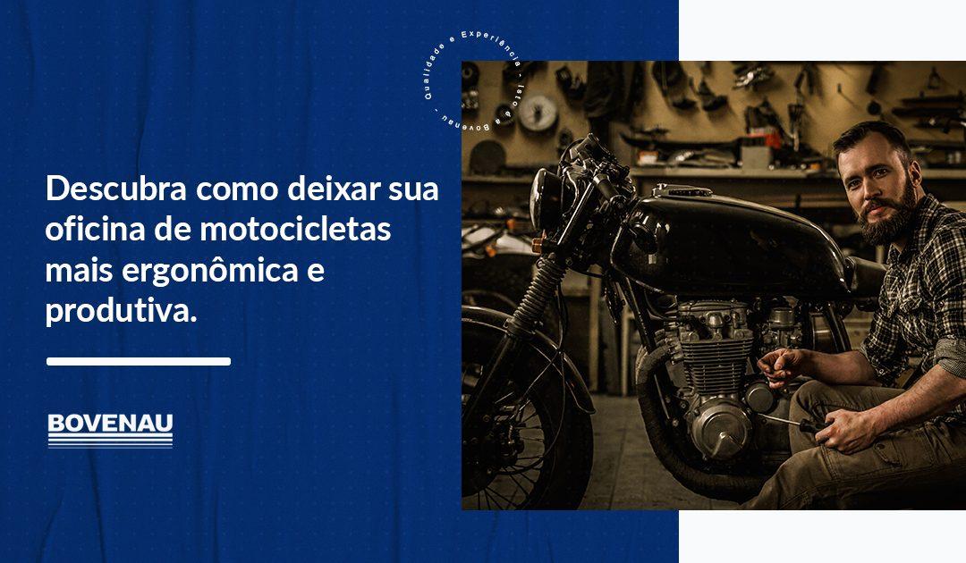 Descubra como deixar sua oficina de motocicletas mais ergonômica e produtiva